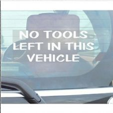 1 x No Tools Left In This Vehicle Sticker-Car,Van,Truck,Vehicle Warning Window Sign